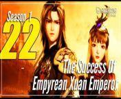 The Success Of Empyrean Xuan Emperor 【Season 1 Episode 22】Jiutian Xuan Di Jue - sub Indo